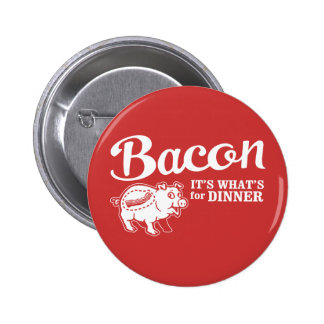 bacon - it's whats for dinner 2 inch round button