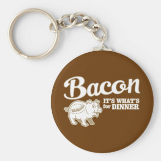 bacon - it's whats for dinner keychains