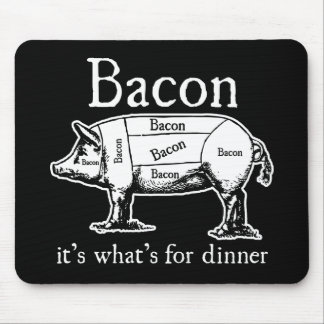 Bacon: It's what's for dinner. Mouse Pad