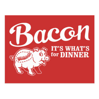 bacon - it's whats for dinner post cards