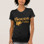 bacon - it's whats for dinner shirts