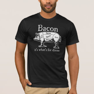 Bacon: It's what's for dinner. T-Shirt