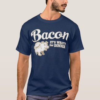 bacon - it's whats for dinner T-Shirt