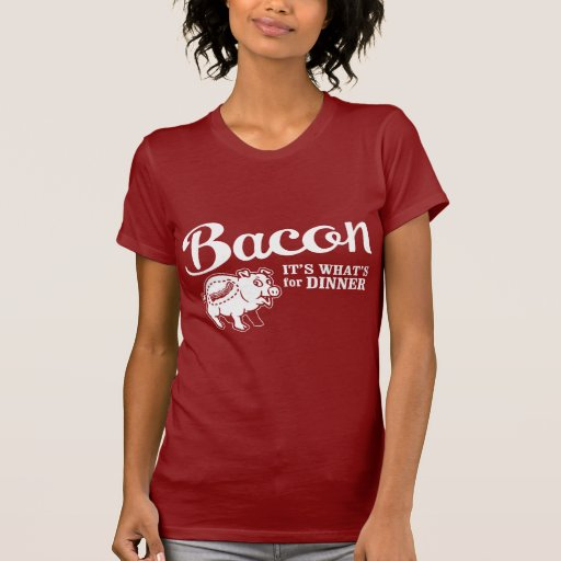 bacon - it's whats for dinner tees
