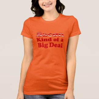 Bacon Kind of a Big Deal T-Shirt