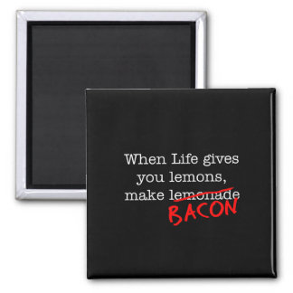 Bacon Life Gives You 2 Inch Square Magnet