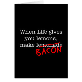 Bacon Life Gives You Card