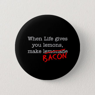Bacon Life Gives You Pinback Button