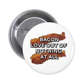 Bacon love out of nothing at all button