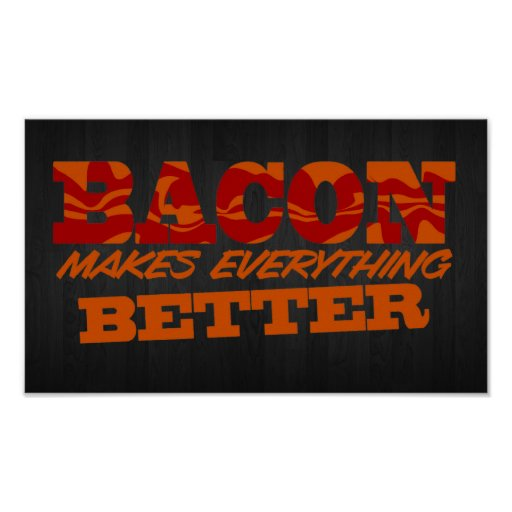 Bacon Makes Everything Better $16.95 Print