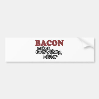 bacon makes everything better bumper sticker