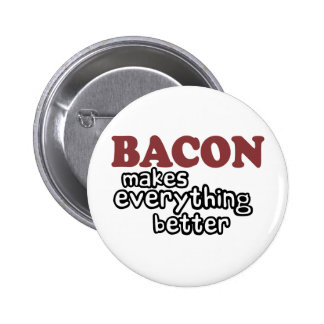 bacon makes everything better 2 inch round button