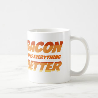 Bacon Makes Everything Better Coffee Mug