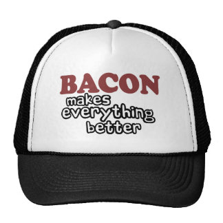 bacon makes everything better hats