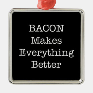 BACON Makes Everything Better Metal Ornament