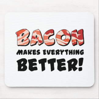 Bacon makes everything better mouse pad