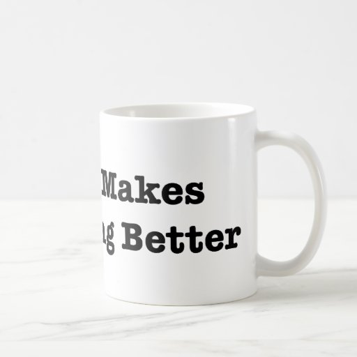 BACON Makes Everything Better Classic White Coffee Mug