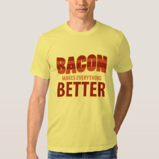 Bacon Makes Everything Better Shirt