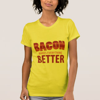 Bacon Makes Everything Better T Shirt
