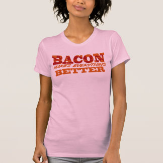 Bacon Makes Everything Better Tees