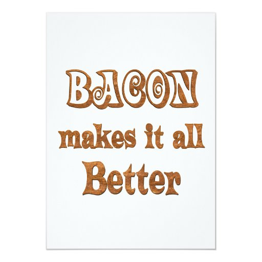Bacon Makes It Better 5x7 Paper Invitation Card