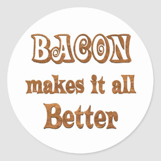 Bacon Makes It Better Classic Round Sticker