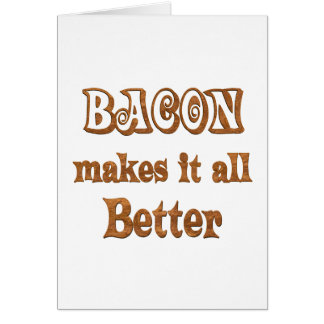 Bacon Makes It Better Greeting Card