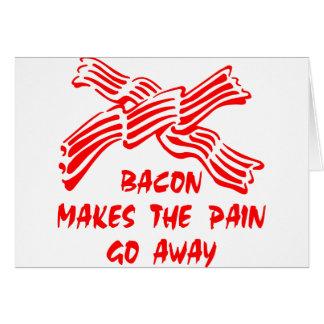 Bacon Makes The Pain Go Away Card
