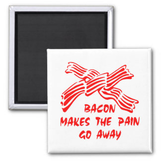 Bacon Makes The Pain Go Away Magnet