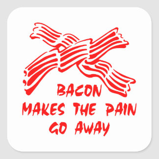 Bacon Makes The Pain Go Away Square Sticker