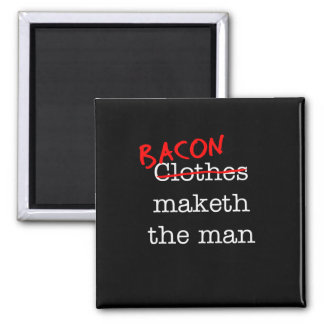 Bacon Maketh the Man 2 Inch Square Magnet
