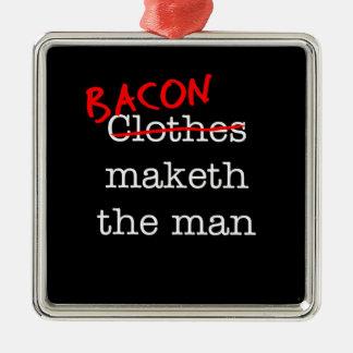 Bacon Maketh the Man Metal Ornament