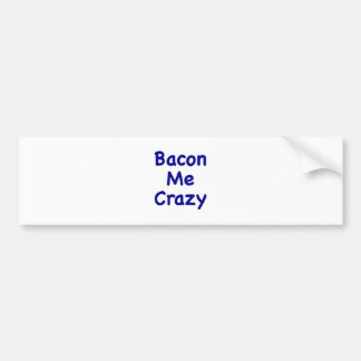 Bacon Me Crazy Bumper Sticker