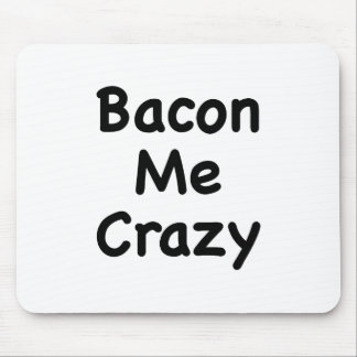 Bacon Me Crazy Mouse Pad