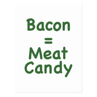 Bacon = Meat Candy Post Cards