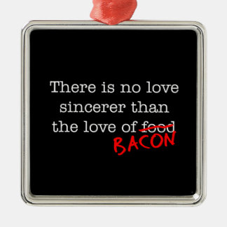 Bacon No Love Sincerer Metal Ornament