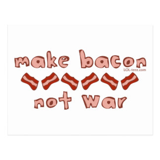 Bacon Not War Postcard