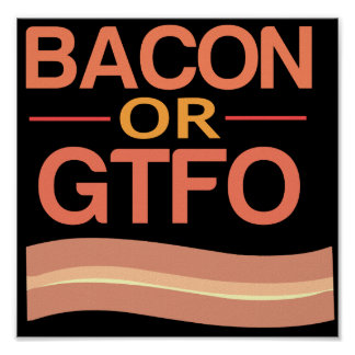 Bacon or GTFO Poster