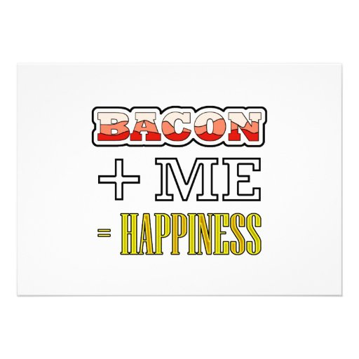 Bacon Plus Me Equals Happiness Funny Announcement