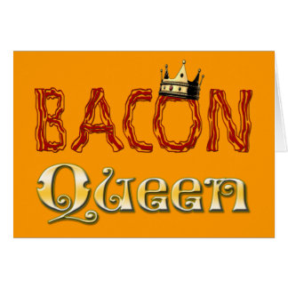 Bacon Queen with Crown Card