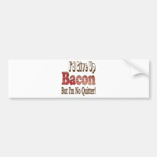 Bacon Quitter Car Bumper Sticker