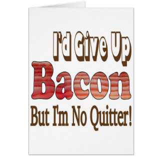 Bacon Quitter Greeting Card
