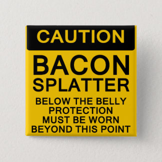 Bacon Splatter Caution Button
