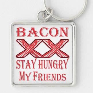 Bacon Stay Hungry My Friends Keychain