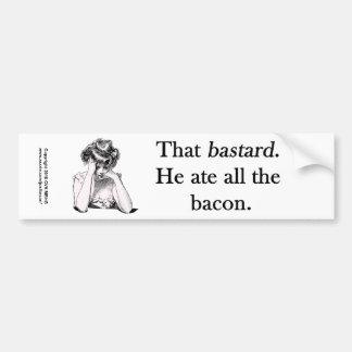 Bacon That Bastard He Ate All Bumper Sticker