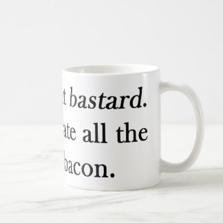 Bacon That Bastard He Ate All Coffee Mug