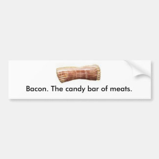 Bacon. The candy bar of meats. Car Bumper Sticker