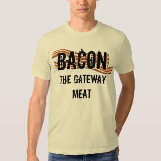 BACON the gateway meat! T-Shirt