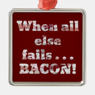 Bacon Won't Fail Metal Ornament
