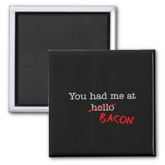 Bacon You Had Me At 2 Inch Square Magnet